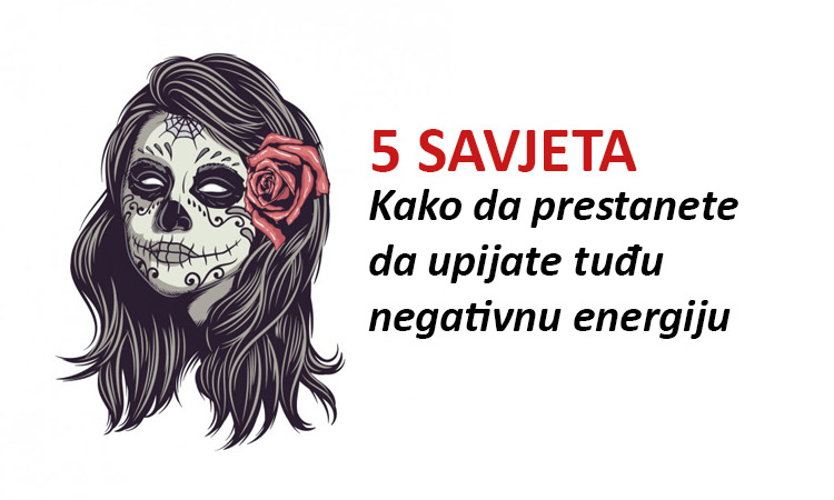 Kako da prestanete da upijate negativnost drugih ljudi: 5 savjeta protiv apsorbovanja negativne energije