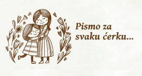 Pismo za svaku ćerku, draga kćeri, tvoje srce je prožeto ljepotom