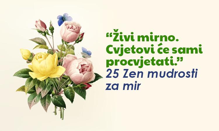 """""""Živi mirno. Cvjetovi će sami procvjetati."""" – 25 Zen mudrosti za mir"""