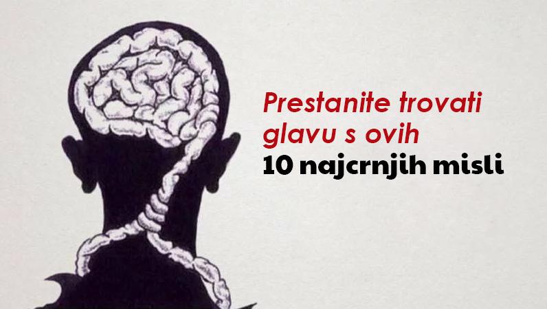 """Poznati psihoterapeut upozorava: """"Prestanite trovati glavu s ovih 10 najcrnjih misli!"""""""